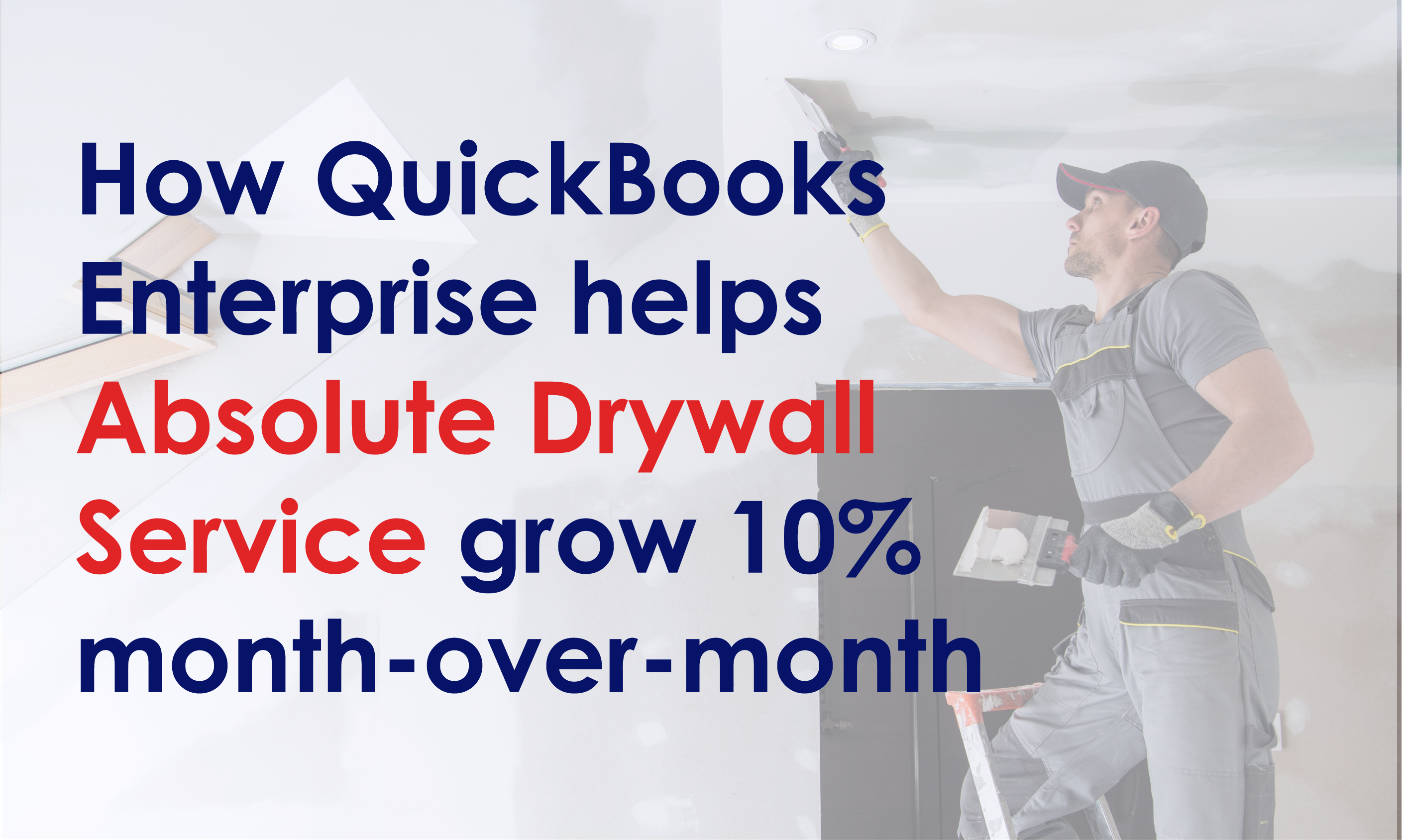 How QuickBooks Enterprise Helps Absolute Drywall Service Grow 10% Month-over-month