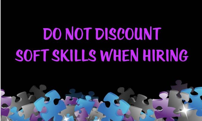 Do Not Discount Soft Skills When Hiring