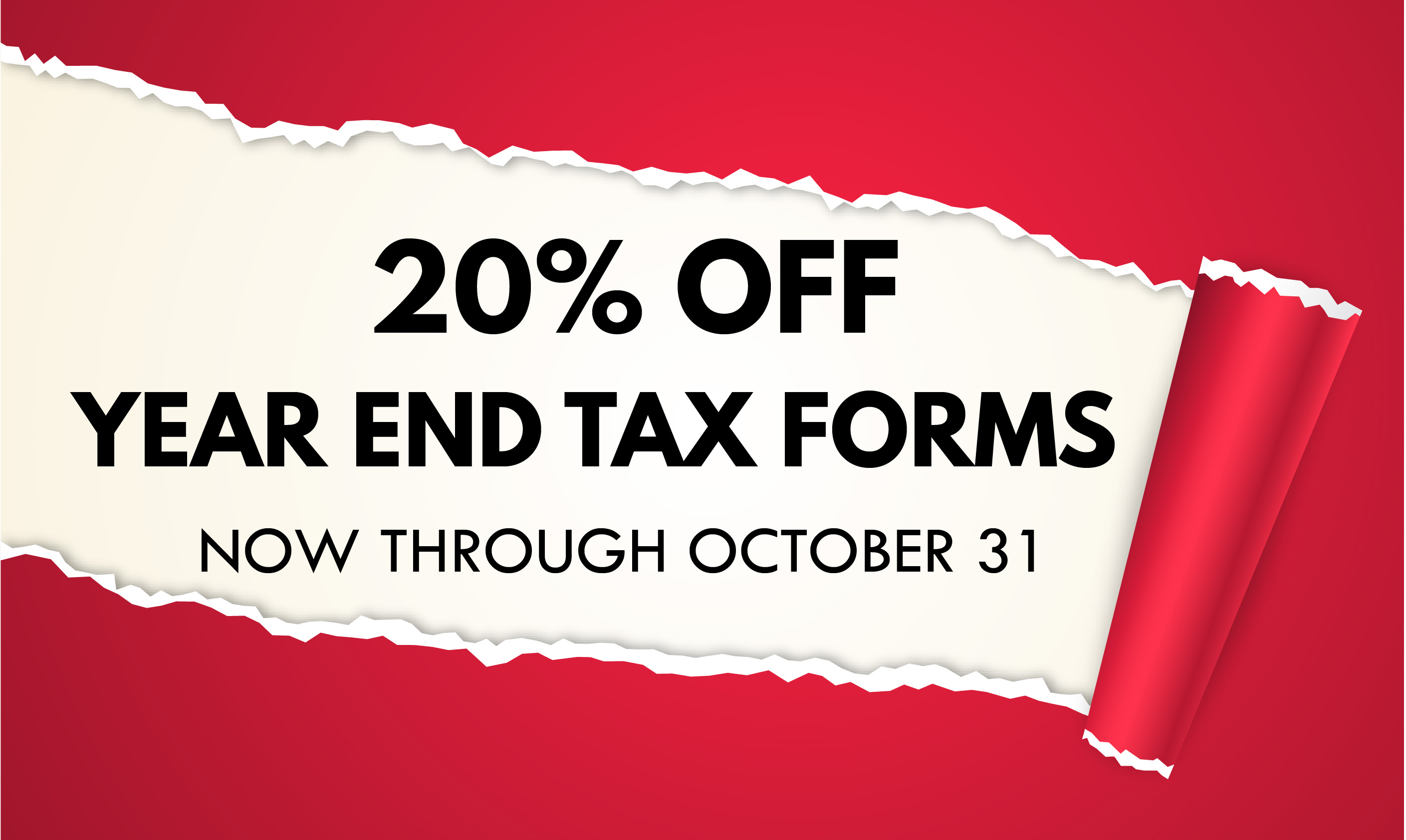 20% OFF YEAR-END TAX FORMS NOW THROUGH OCTOBER 31