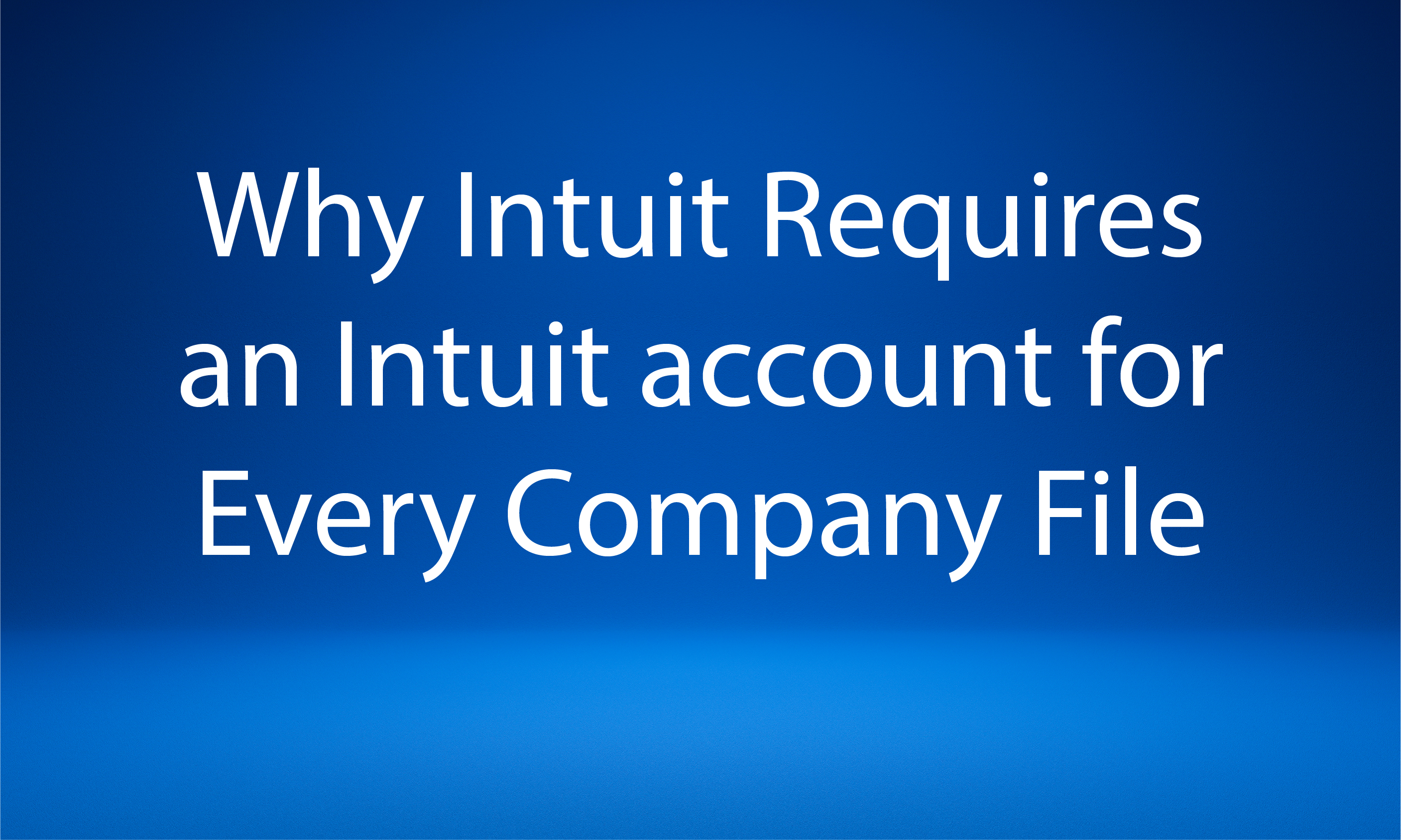 Why Intuit Requires An Intuit Account For Every Company File